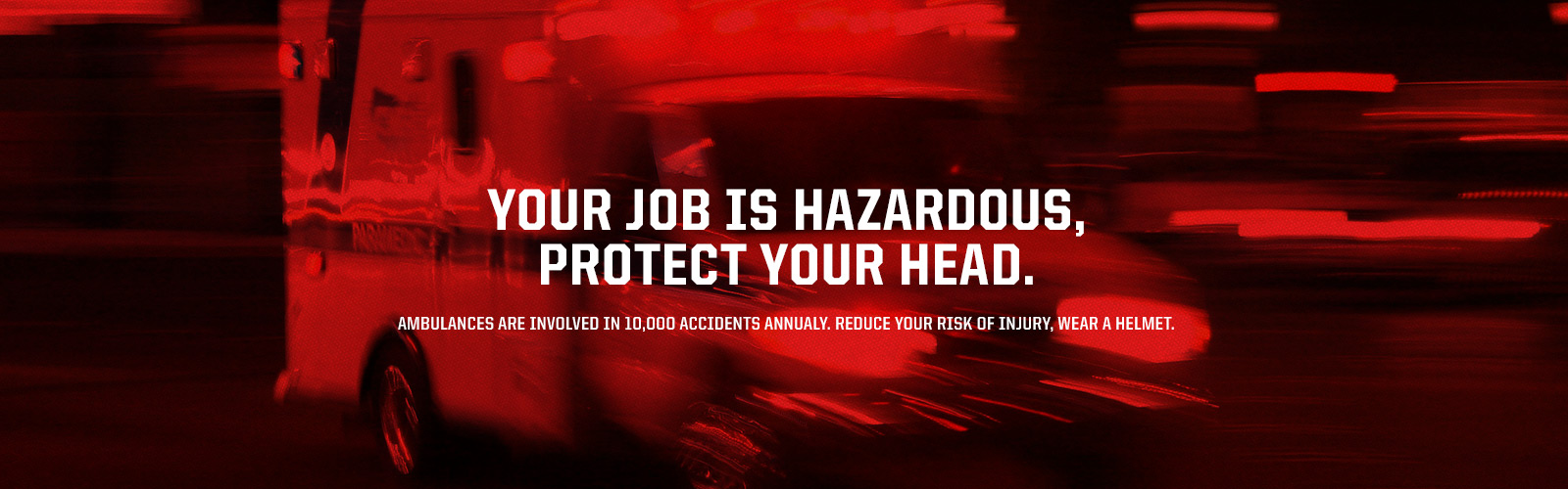 Ambulances Are Involved in 10,000 Accidents Annually. Reduce Your Risk of Injury, Wear a Helmet.